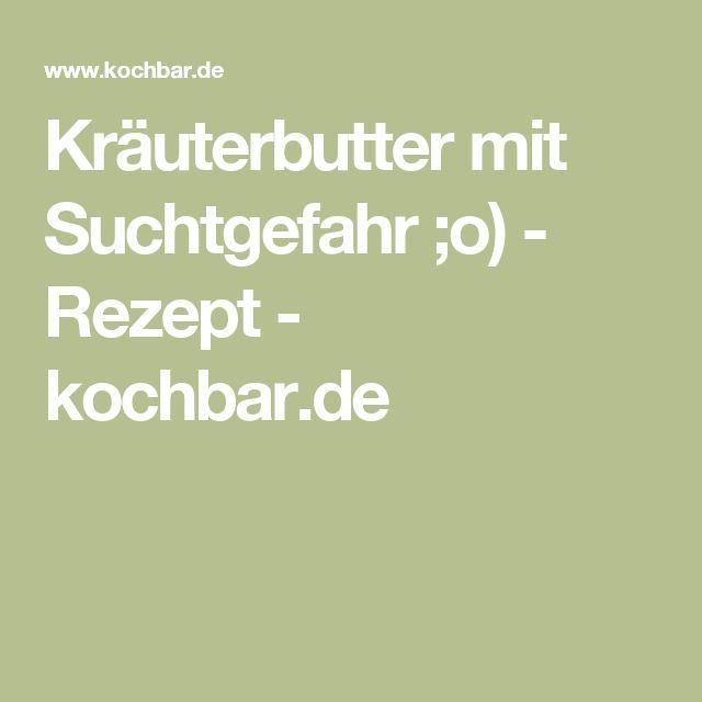 Kräuterbutter mit Suchtgefahr ;o) - Rezept - kochbar.de