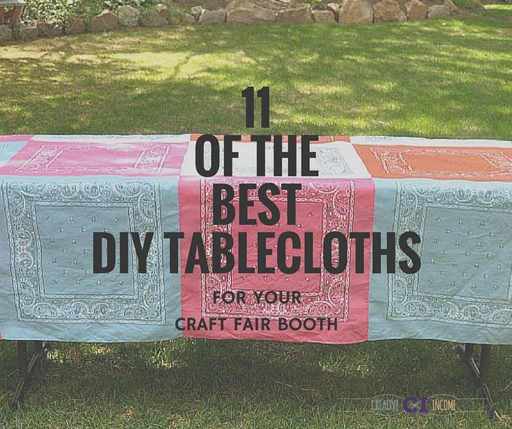 11 of the BEST DIY Tablecloths for Your Craft Fair Booth  http://www.creativeincomeblog.com/diy-tablecloths-craft-fair-booth/