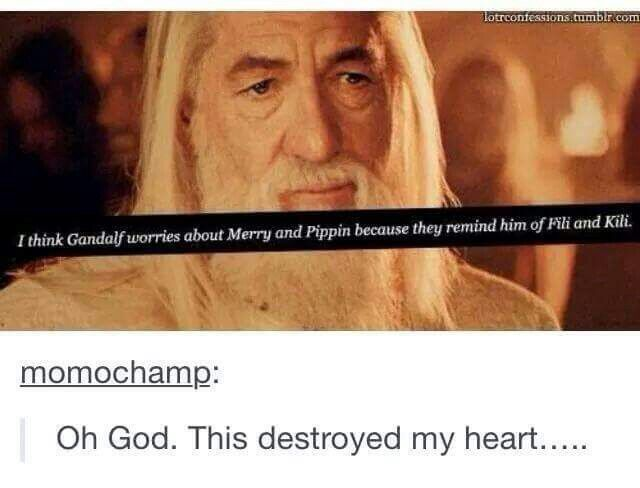 Gandolf worries about Merry & Pippin because they remind him of Fili & Kili