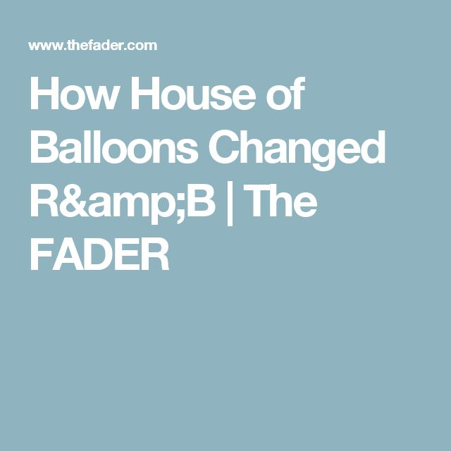 How House of Balloons Changed R&B | The FADER