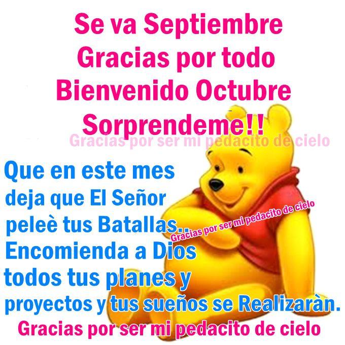 Se va Septiembre, gracias por todo. Bienvenido Octubre, Sorprendeme!! Que en este mes deja que el Señor pelee tus batallas... Encomienda a Dios todos tus planes y proyectos y tus sueños se realizaran.