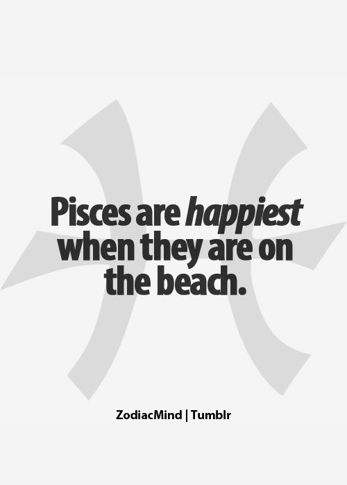 Pisces!! I love the beach! It's seriously my favorite place to be whether it's on a lake (where I usually see a beach) or a river. Pretty much water is my paradise :)