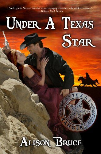 Under A Texas Star By Alison Bruce Historical Western Romance Take One Feisty Heroine Add Maverick Hero Mix Well With Lots Of Action And Sassy