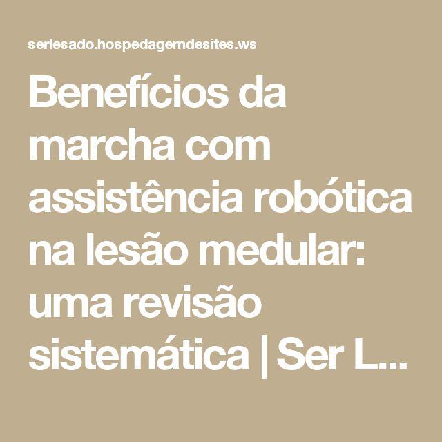 Benefícios da marcha com assistência robótica na lesão medular: uma revisão sistemática | Ser Lesado
