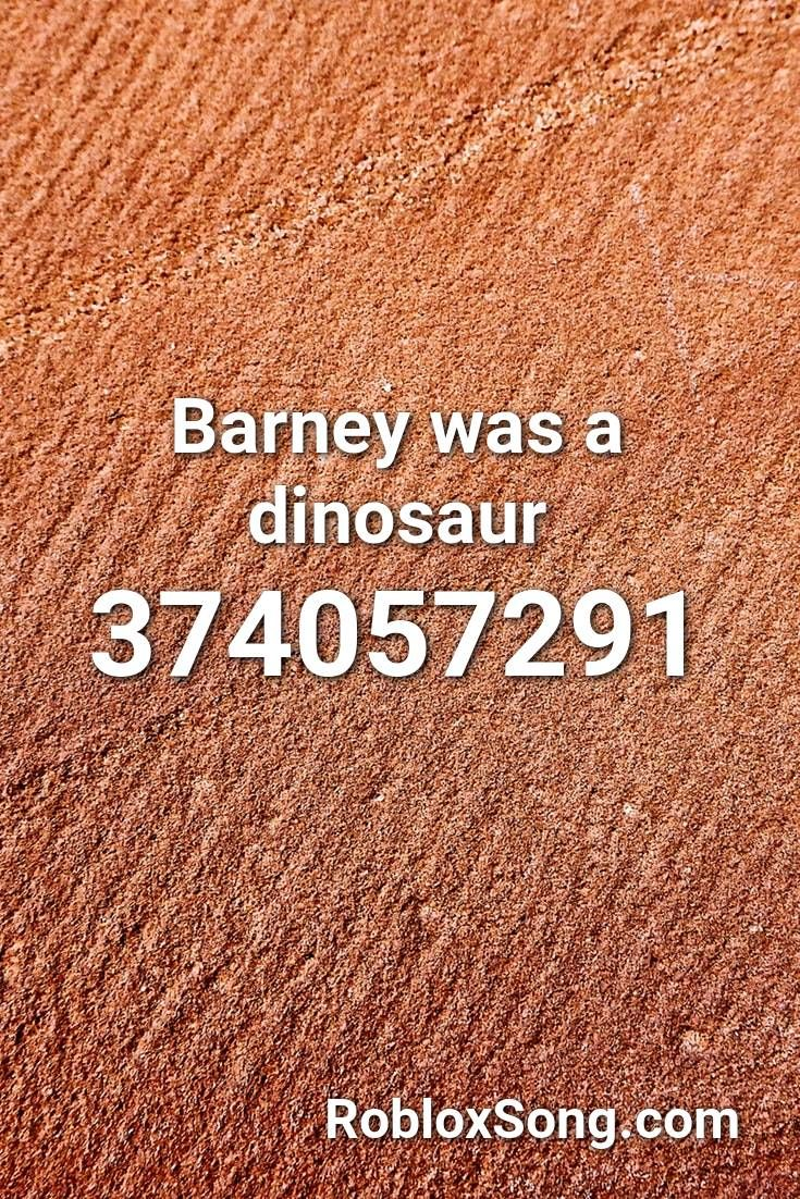Barney Was A Dinosaur Roblox Id Roblox Music Codes In 2020
