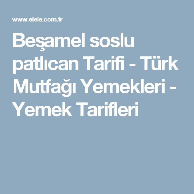 Beşamel soslu patlıcan Tarifi - Türk Mutfağı Yemekleri - Yemek Tarifleri
