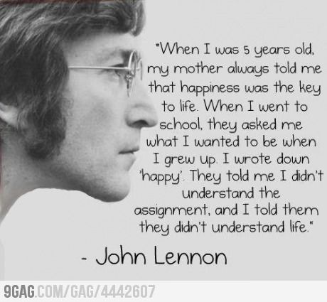 Do you know the meaning?: Words Of Wisdom, Be Happy, Happy Quote, John Lennon Quotes, Favorite Quotes, 5 Years, Mean Of Life, Wise Words, John Lennon