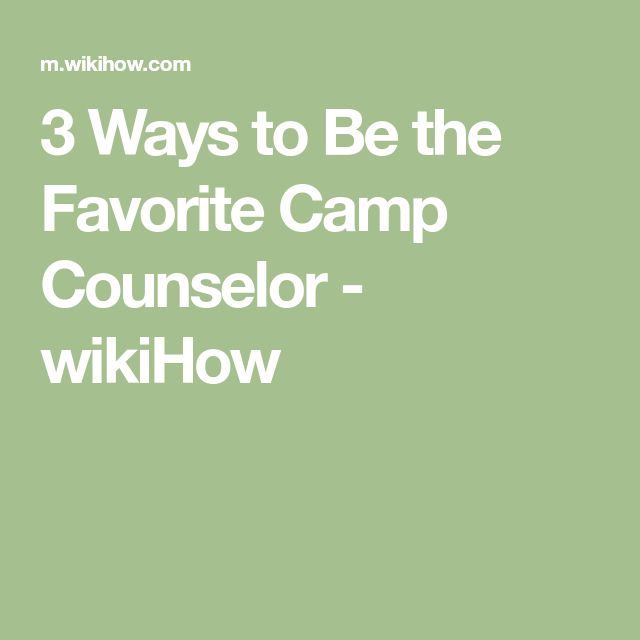 3 Ways to Be the Favorite Camp Counselor - wikiHow