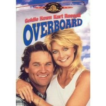 Overboard--I love Goldie Hawn and Kurt Russell!!!!!