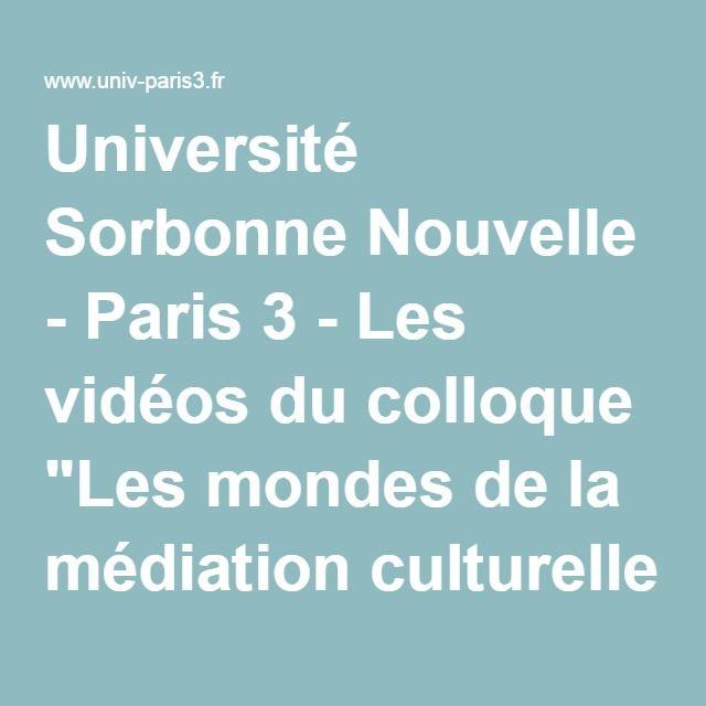 """Université Sorbonne Nouvelle - Paris 3 - Les vidéos du colloque """"Les mondes de la médiation culturelle"""""""