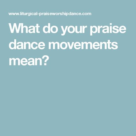 What do your praise dance movements mean?