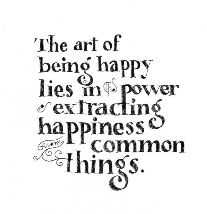 The art of being happy lies in the power of extracting happiness ...