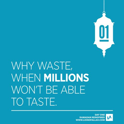 """And eat and drink but waste not by extravagance, certainly He (Allâh) likes not Al-Musrifûn (those who waste by extravagance)"" [al-A'raaf 7:31]"
