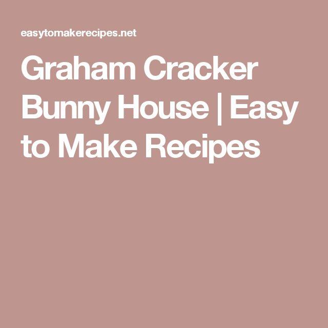Graham Cracker Bunny House | Easy to Make Recipes