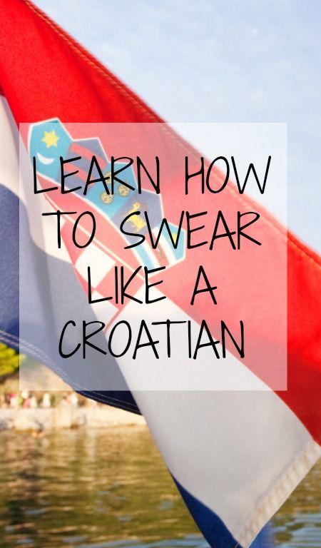 LEARN HOW TO SWEAR LIKE A CROATIAN  http://www.chasingthedonkey.com/learning-croatian-dalmatian-phrases/