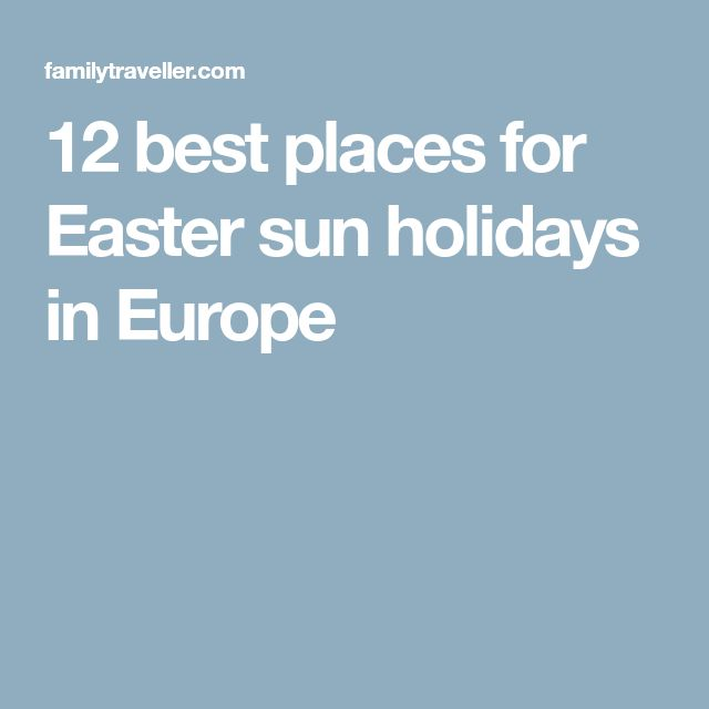 12 best places for Easter sun holidays in Europe