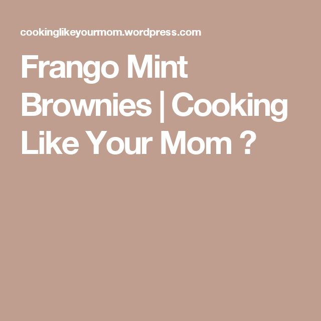 Frango Mint Brownies | Cooking Like Your Mom ♥