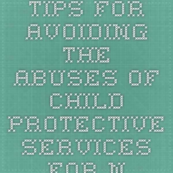 Tips for Avoiding the Abuses of Child Protective Services for non-offending parents, advocates, and mandated reporters