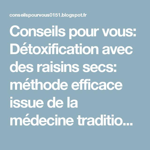 Conseils pour vous: Détoxification avec des raisins secs: méthode efficace issue de la médecine traditionnelle russe