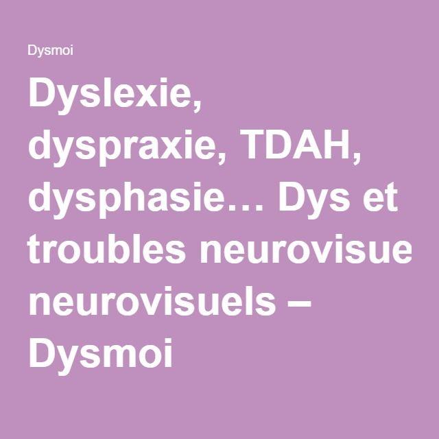 Dyslexie, dyspraxie, TDAH, dysphasie… Dys et troubles neurovisuels – Dysmoi