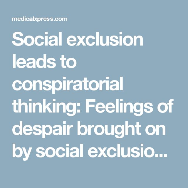 Social exclusion leads to conspiratorial thinking: Feelings of despair brought on by social exclusion can cause people to seek meaning in miraculous stories, which may not be true. Such conspiratorial thinking leads to a dangerous cycle: When they share their beliefs, it can drive away family and friends, triggering even more exclusion. This may lead them to join conspiracy theory communities where they feel welcome, which in turn will further entrench their beliefs.