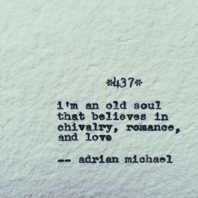 I'm an old soul that believes in chivalry, romance and love ~ adrian michael