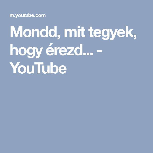 Mondd, mit tegyek, hogy érezd... - YouTube