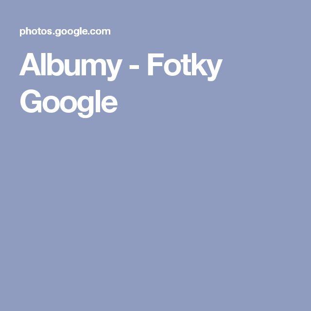 Albumy - Fotky Google