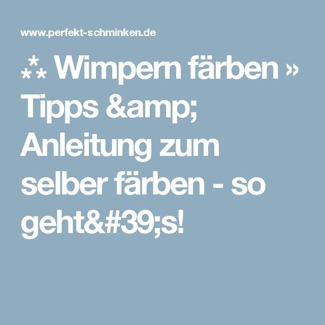 ⁂ Wimpern färben » Tipps & Anleitung zum selber färben - so geht's!