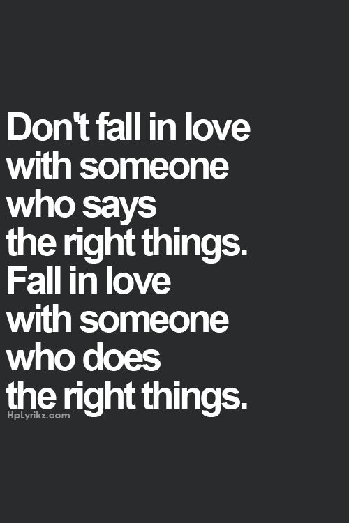 Fall in love quotes~ ACTIONS SPEAK LOUDER THAN WORDS!