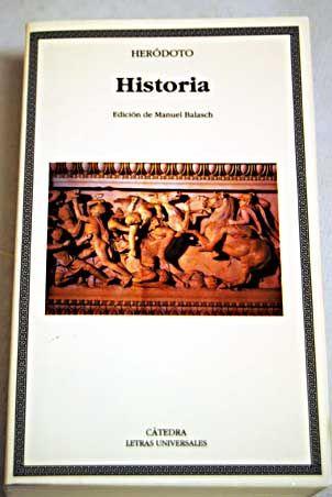 Historia / Heródoto ; edición de Manuel Balasch ; traducción      de Manuel Balasch. -- Madrid : Cátedra, D. L. 1999 en     http://absysnet.bbtk.ull.es/cgi-bin/abnetopac?TITN=241556