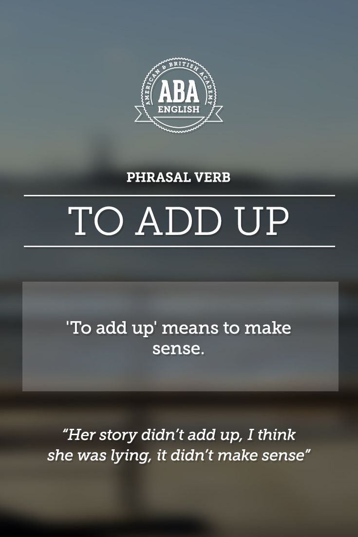 """New English #Phrasal #Verb: """"To add up"""" means to make sense, to be plausable, to seem reasonable.  #esl"""