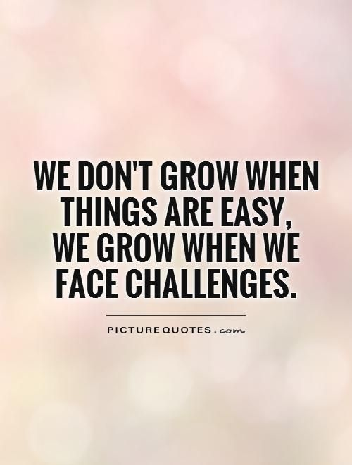 We don't grow when things are easy,  we grow when we face challenges Picture Quote #1
