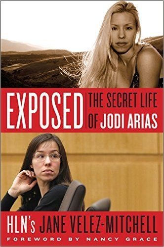 Exposed: The Secret Life Of Jodi Arias: Jane Velez-Mitchell