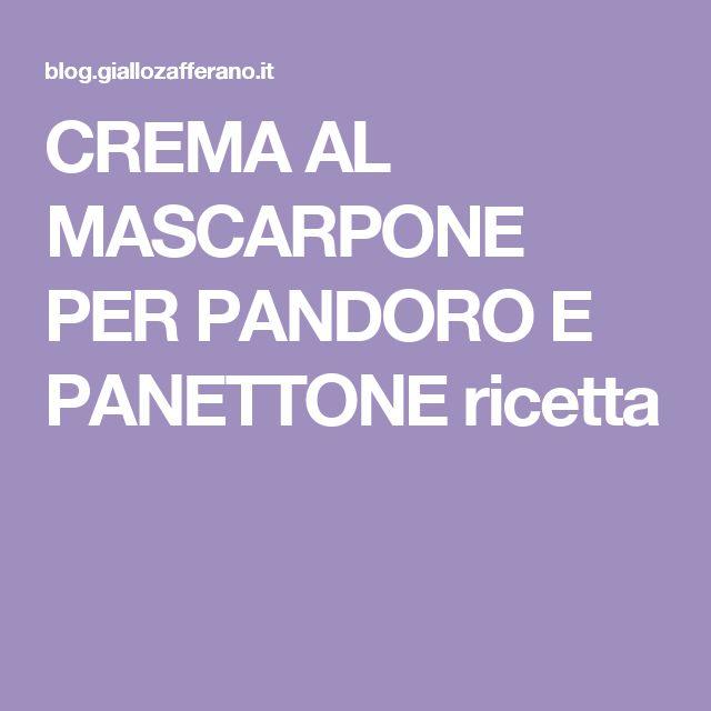 CREMA AL MASCARPONE PER PANDORO E PANETTONE ricetta
