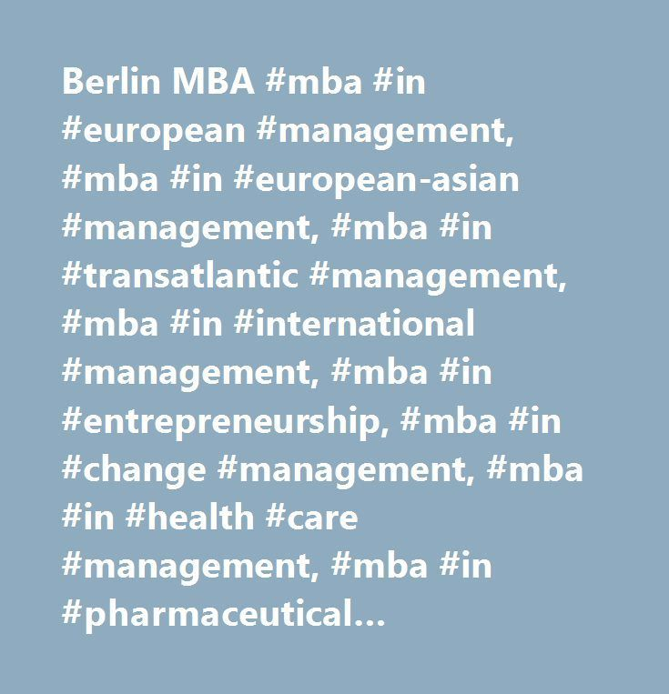 Berlin MBA #mba #in #european #management, #mba #in #european-asian #management, #mba #in #transatlantic #management, #mba #in #international #management, #mba #in #entrepreneurship, #mba #in #change #management, #mba #in #health #care #management, #mba #in #pharmaceutical #management http://eritrea.remmont.com/berlin-mba-mba-in-european-management-mba-in-european-asian-management-mba-in-transatlantic-management-mba-in-international-management-mba-in-entrepreneurship-mba-in-change/  # AMBA