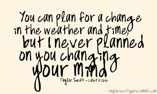 But I never planned on you changing your mind...