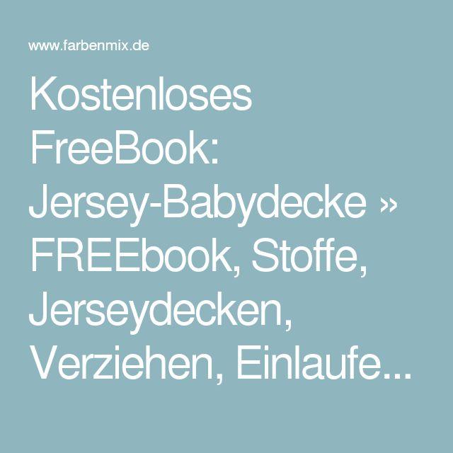 Kostenloses FreeBook: Jersey-Babydecke » FREEbook, Stoffe, Jerseydecken, Verziehen, Einlaufen, Jerseydecke » Farbenmix