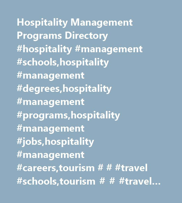 Hospitality Management Programs Directory #hospitality #management #schools,hospitality #management #degrees,hospitality #management #programs,hospitality #management #jobs,hospitality #management #careers,tourism # # #travel #schools,tourism # # #travel #degrees,tourism # # #travel #programs,tourism # # #travel #jobs,tourism # # #travel #careers,hospitality #schools, #hospitality #school, #top #hospitality #schools, #hospitality, #le #cordon #bleu, #best #hospitality #schools, #hospitality…
