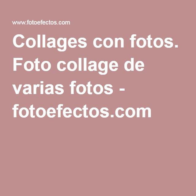 Collages con fotos. Foto collage de varias fotos - fotoefectos.com