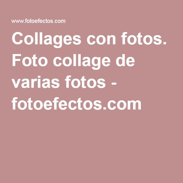 Collages con fotos. Foto collage de varias fotos - fotoefectos.com