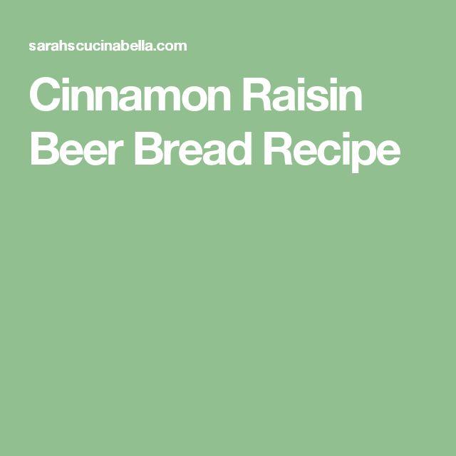 Cinnamon Raisin Beer Bread Recipe