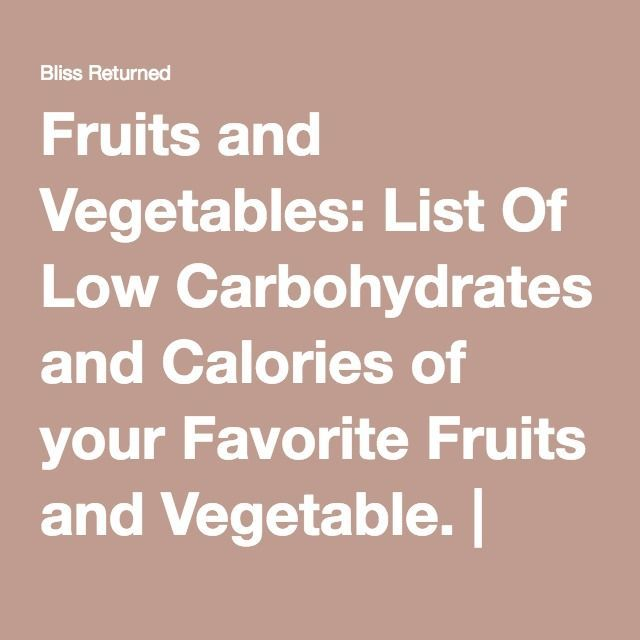Fruits and Vegetables: List Of Low Carbohydrates and Calories of your Favorite Fruits and Vegetable. | Bliss Returned