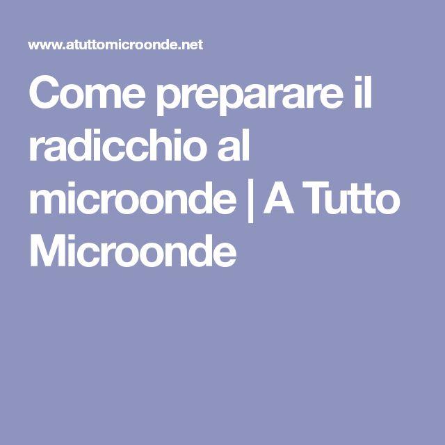 Come preparare il radicchio al microonde | A Tutto Microonde