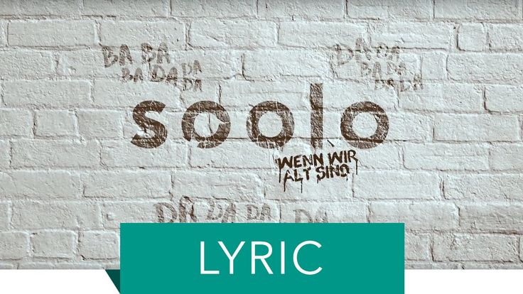 Soolo - Wenn Wir Alt Sind (Offizielles Lyric Video)