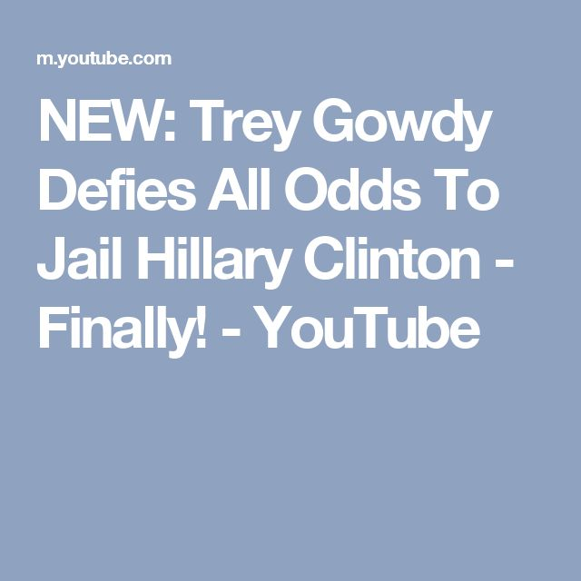 NEW: Trey Gowdy Defies All Odds To Jail Hillary Clinton - Finally! - YouTube