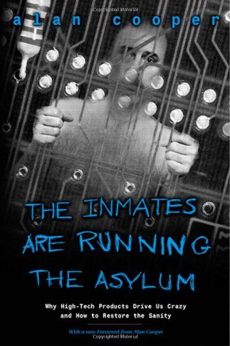 The Inmates Are Running the Asylum: Why High Tech Products Drive Us Crazy and How to Restore the Sanity by Alan Cooper: Worth Reading, Asylum, Alan Cooper, Inmate, Products Driving, Books Worth, Hightech Products, High Tech, Running