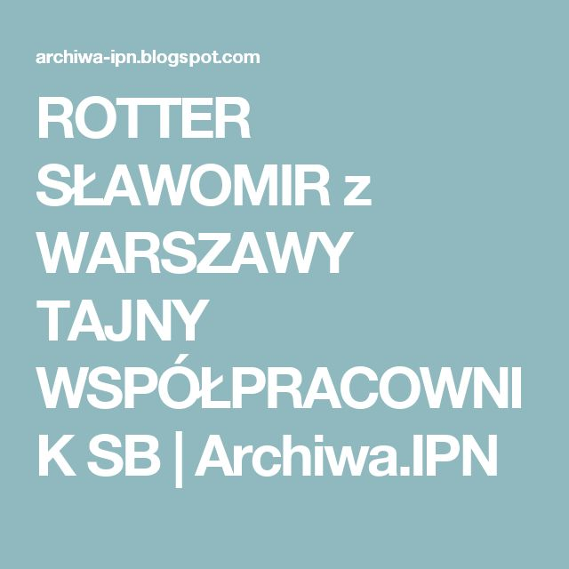 ROTTER SŁAWOMIR z WARSZAWY TAJNY WSPÓŁPRACOWNIK  SB | Archiwa.IPN