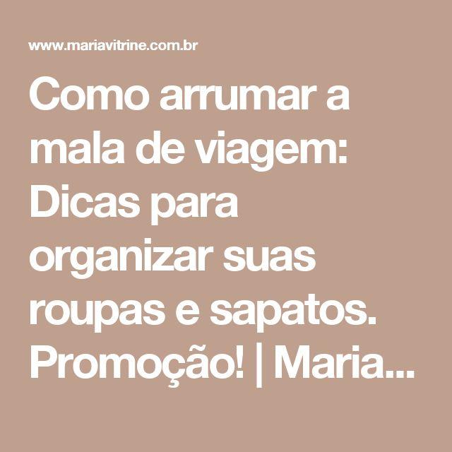 Como arrumar a mala de viagem: Dicas para organizar suas roupas e sapatos. Promoção! | Maria Vitrine - Blog de Compras, Moda e Promoções em Curitiba.
