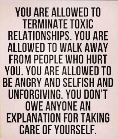 You are allowed to terminate toxic relationships. You are allowed to walk away from people who hurt you. You don't owe anyone an explanation for taking care of yourself.